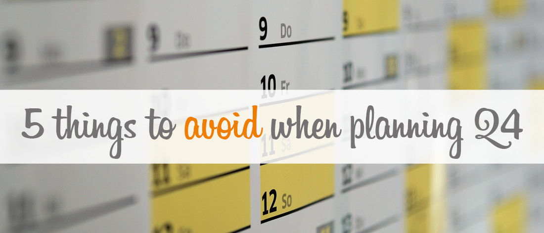 5 things to avoid when planning Q4