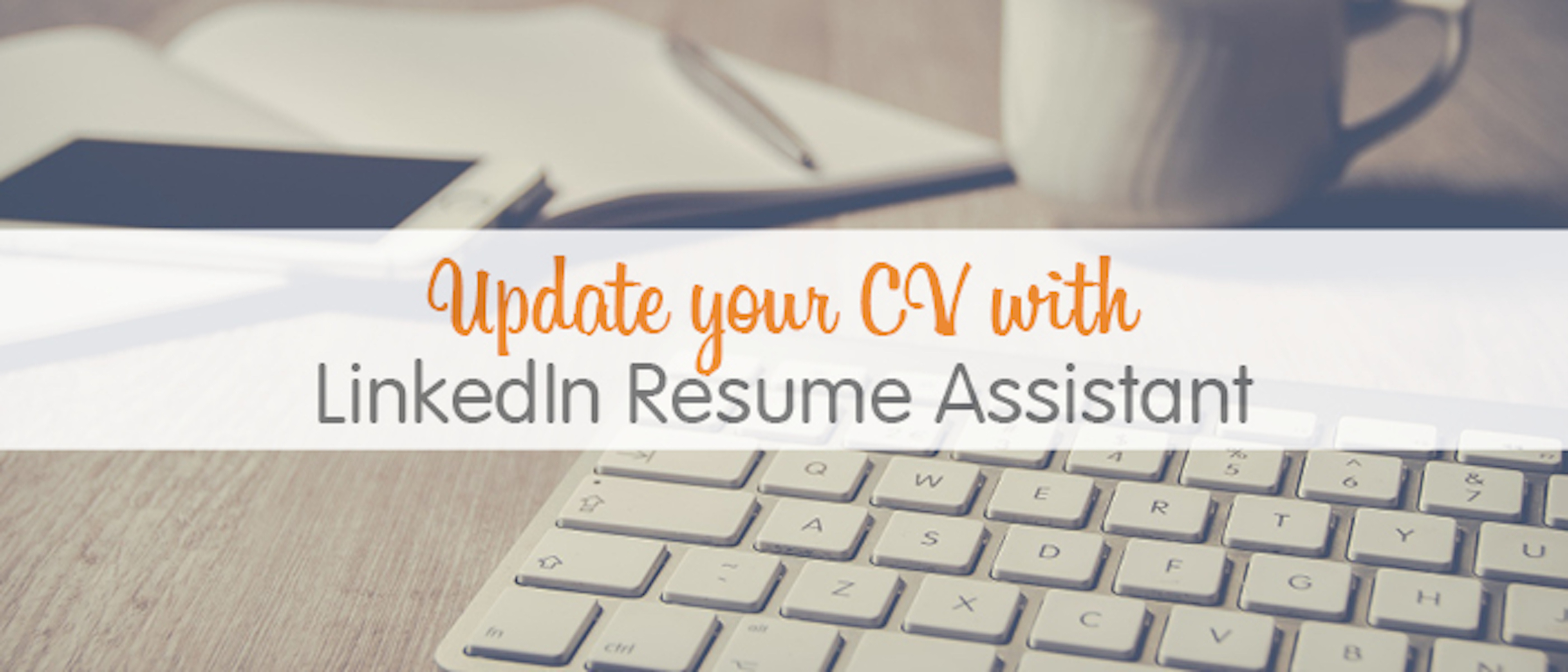update your cv with linkedin resume assistant get ahead va